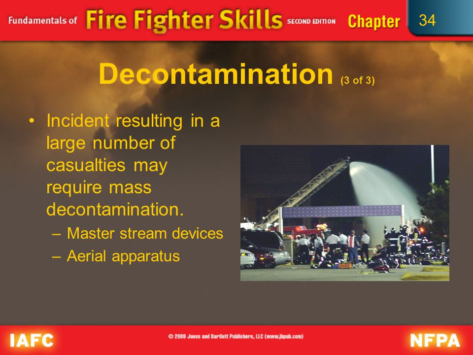 34 Decontamination (3 of 3) Incident resulting in a large number of casualties may require mass decontamination.