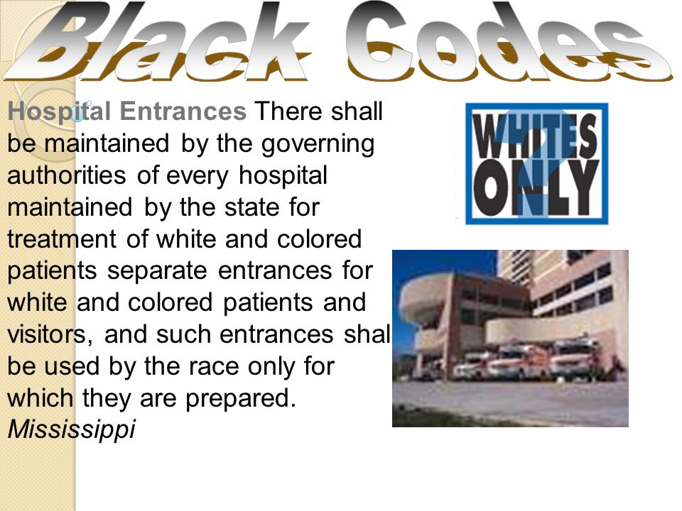 Hospital Entrances There shall be maintained by the governing authorities of every hospital maintained by the state for treatment of white and colored patients separate entrances for white and colored patients and visitors, and such entrances shall be used by the race only for which they are prepared.