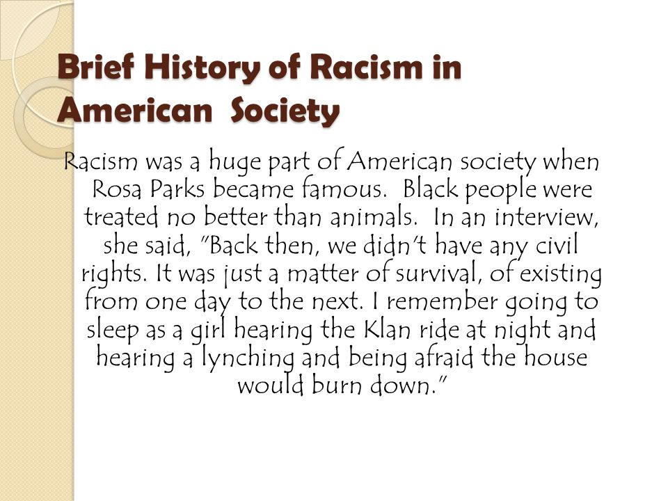 Brief History of Racism in American Society Racism was a huge part of American society when Rosa Parks became famous.
