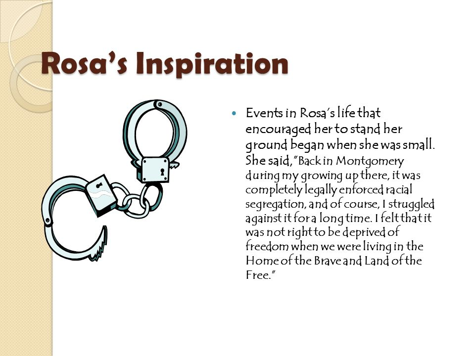 Rosa's Inspiration Events in Rosa's life that encouraged her to stand her ground began when she was small.