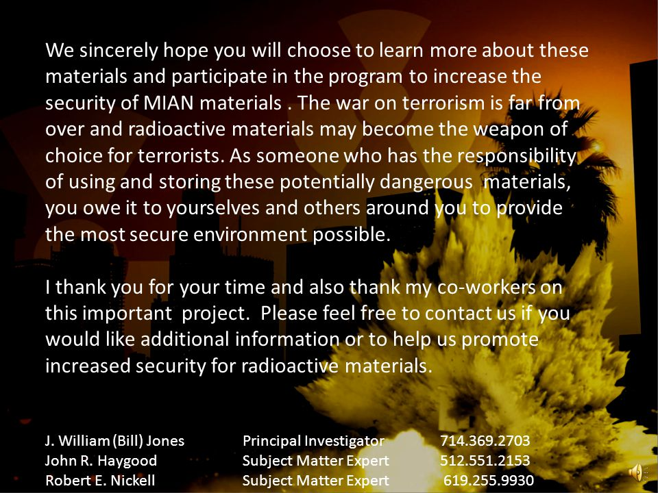 Ebook version of the book by Jones and Haygood entitled The Terrorist Effect: Weapons of Mass Disruption- The Danger of Nuclear Terrorism Additional contact points and references A PowerPoint presentation that contains much more information regarding this project Web site information for www.SecureRam.com, the web site for this project and continuingwww.SecureRam.com