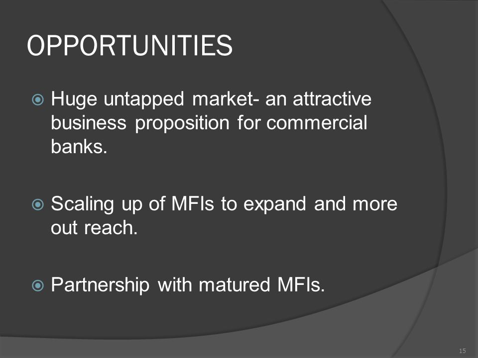 OPPORTUNITIES  Huge untapped market- an attractive business proposition for commercial banks.