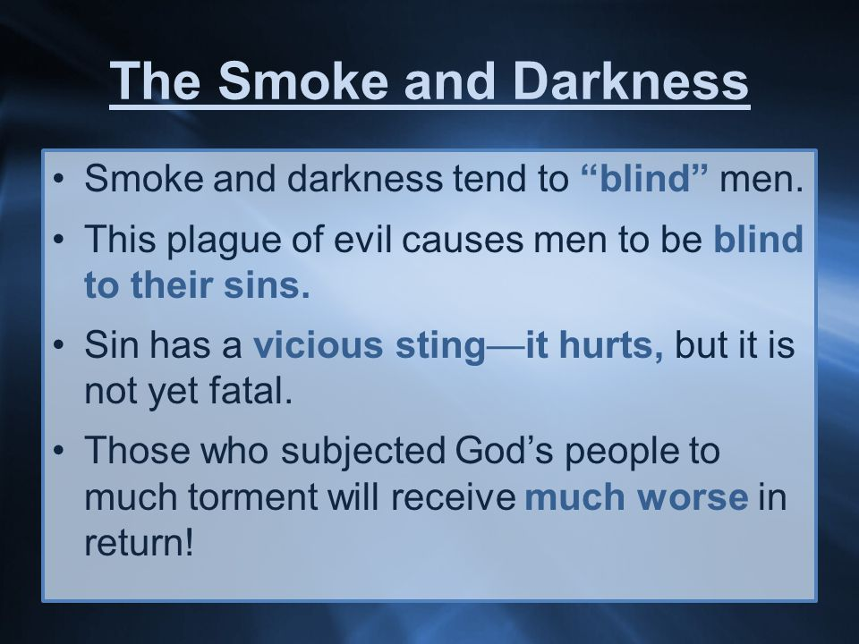 The Smoke and Darkness Smoke and darkness tend to blind men.