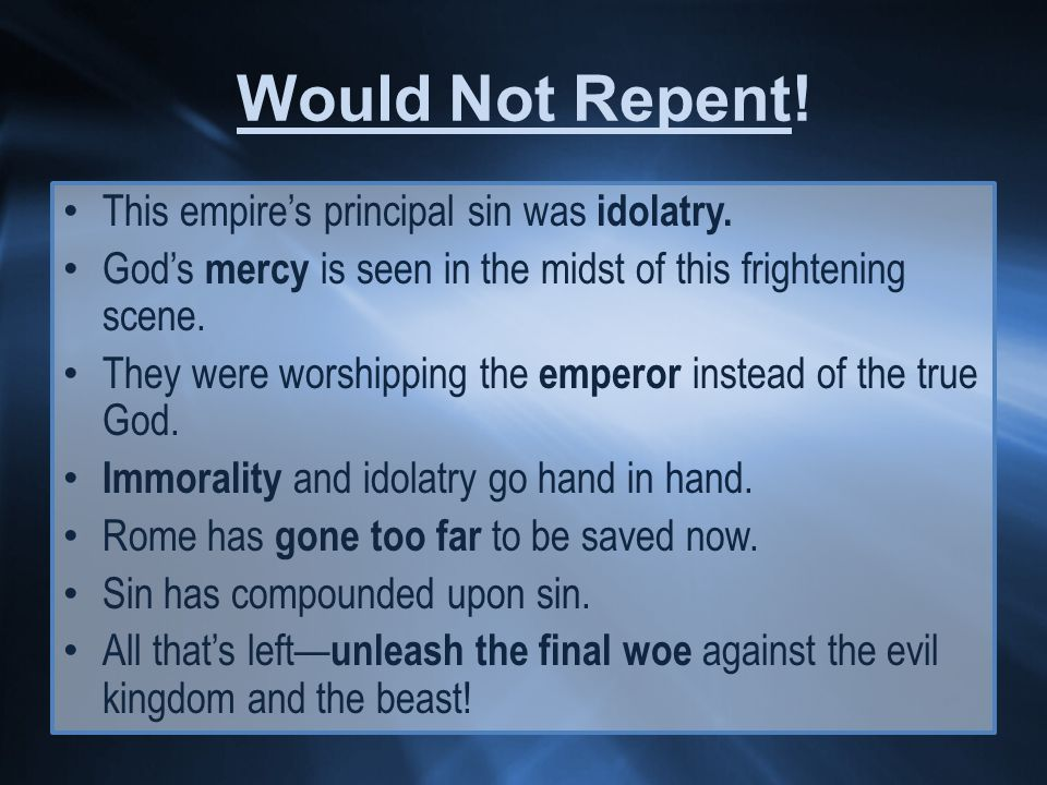 Would Not Repent. This empire's principal sin was idolatry.