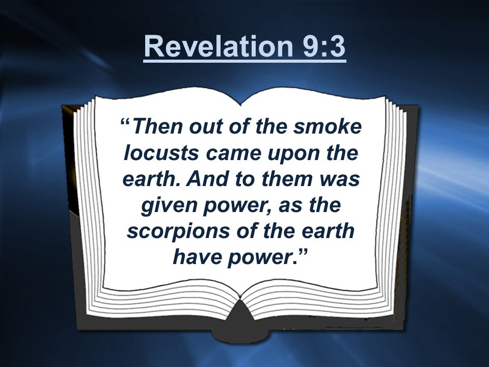 Then out of the smoke locusts came upon the earth.