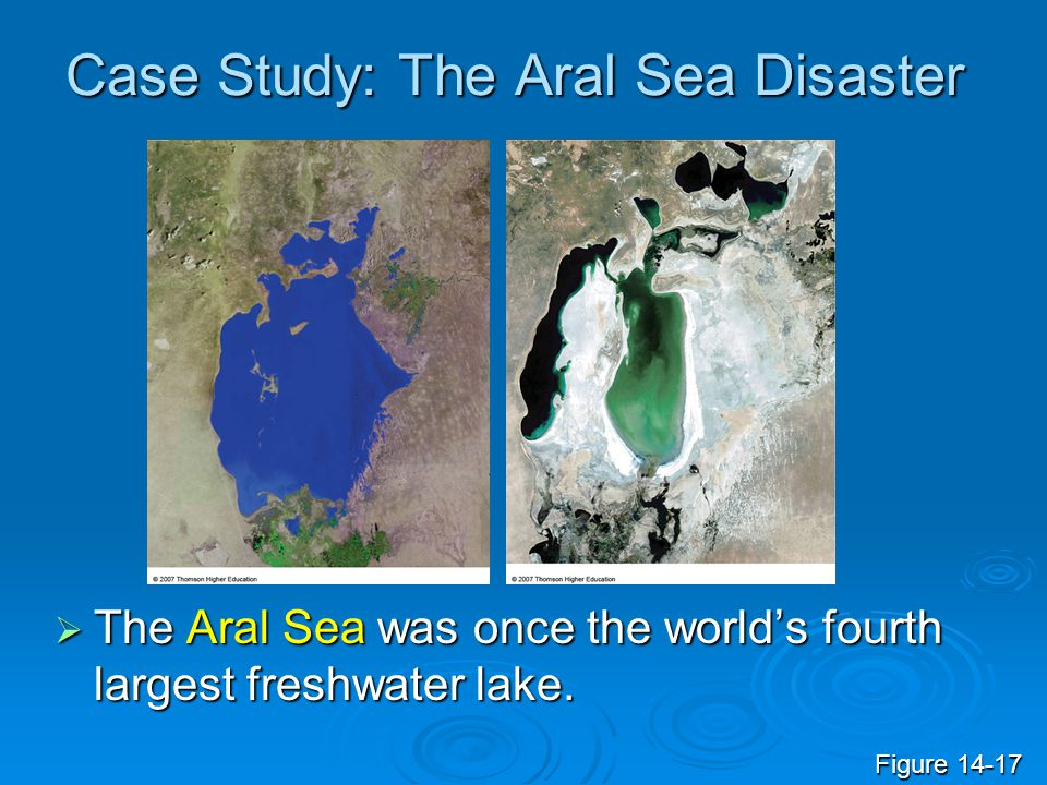 Case Study: The Aral Sea Disaster  The Aral Sea was once the world's fourth largest freshwater lake. Figure 14-17