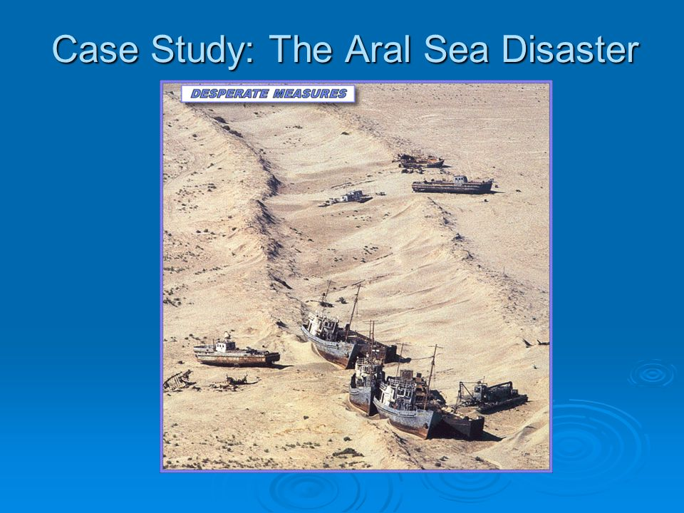 Case Study: The Aral Sea Disaster