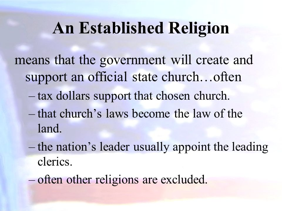 An Established Religion means that the government will create and support an official state church…often –tax dollars support that chosen church.