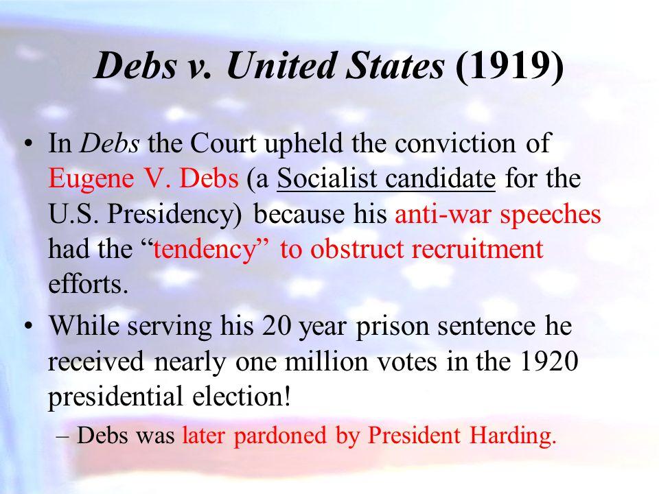 Debs v.United States (1919) In Debs the Court upheld the conviction of Eugene V.