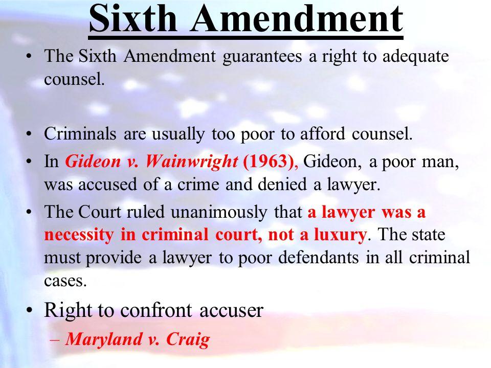 Sixth Amendment The Sixth Amendment guarantees a right to adequate counsel.