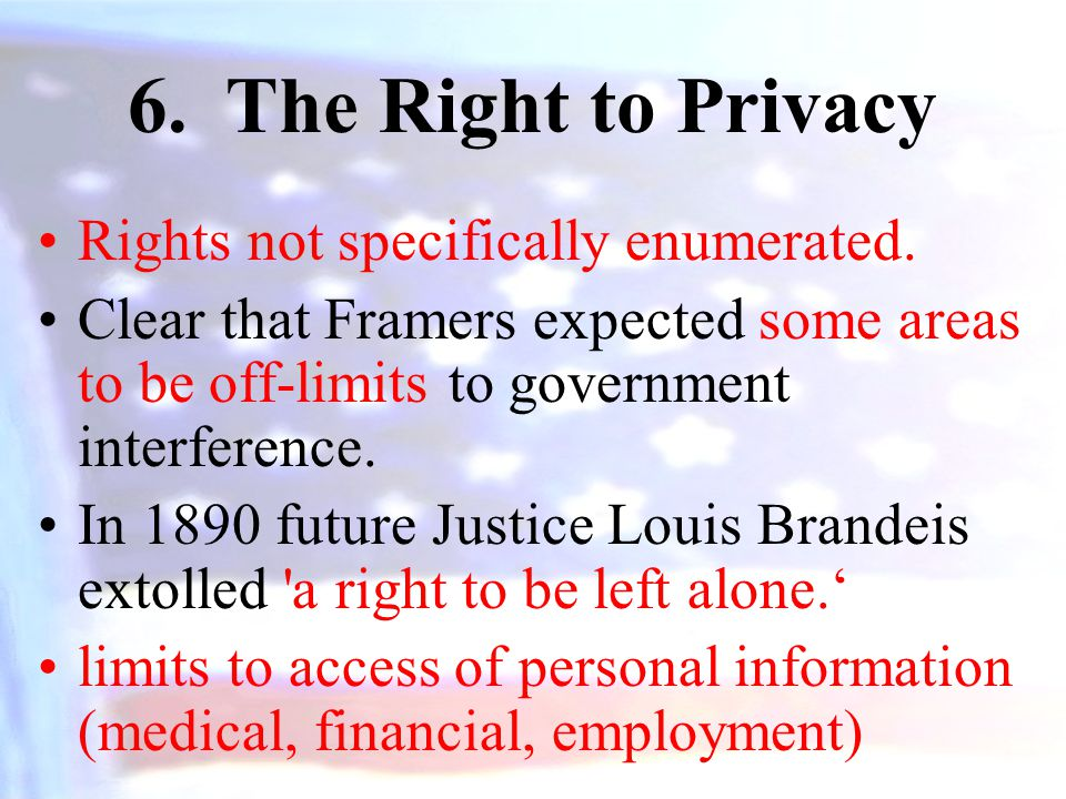 6.The Right to Privacy Rights not specifically enumerated.