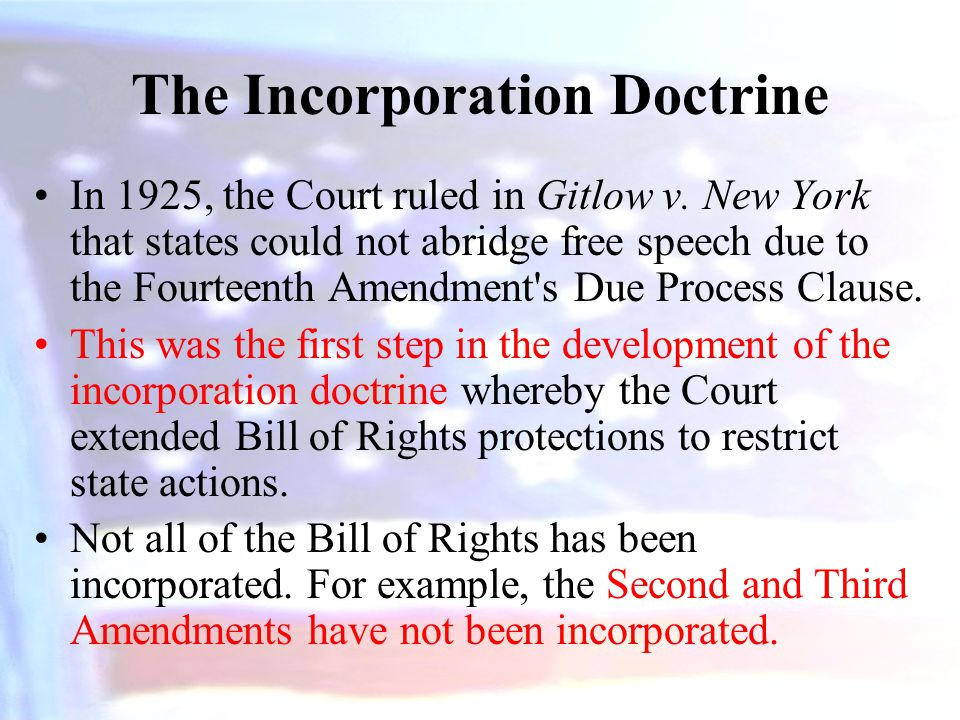 The Incorporation Doctrine In 1925, the Court ruled in Gitlow v.