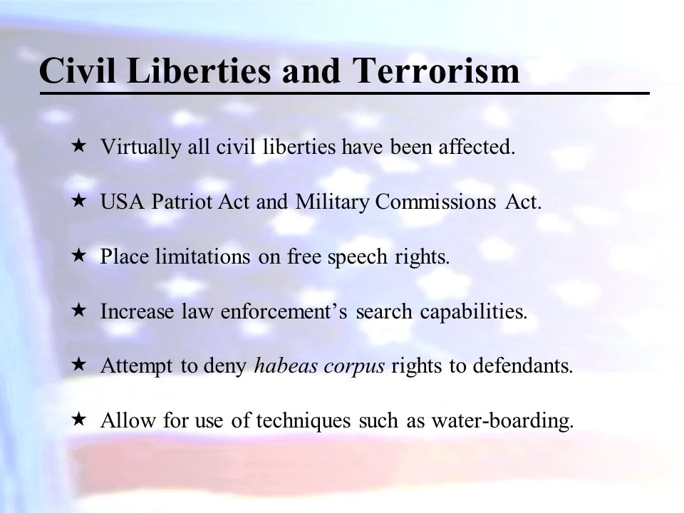 Civil Liberties and Terrorism  Virtually all civil liberties have been affected.