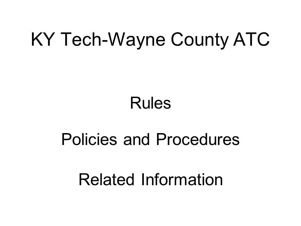 KY Tech-Wayne County ATC Rules Policies and Procedures Related Information