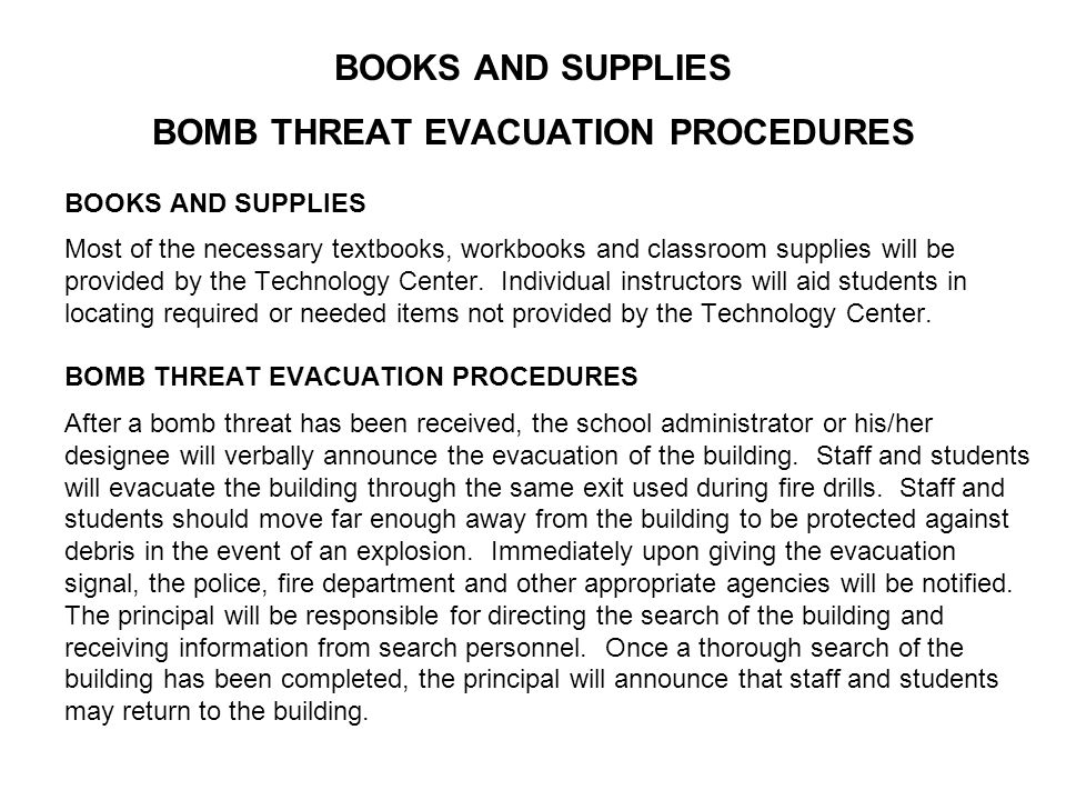 BOOKS AND SUPPLIES BOMB THREAT EVACUATION PROCEDURES BOOKS AND SUPPLIES Most of the necessary textbooks, workbooks and classroom supplies will be provided by the Technology Center.
