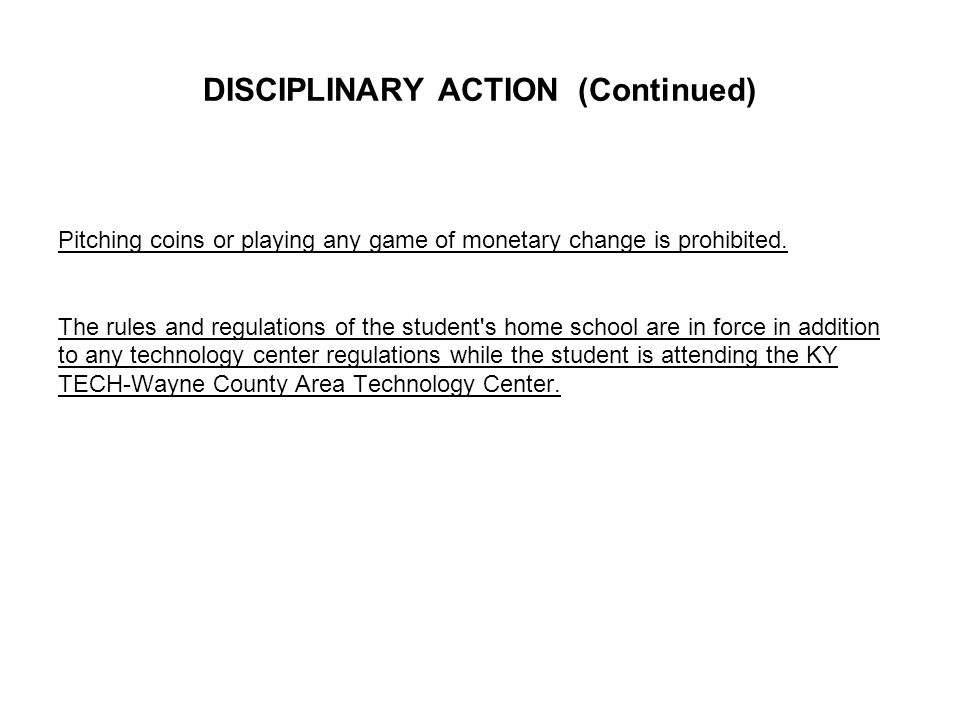 DISCIPLINARY ACTION (Continued) Pitching coins or playing any game of monetary change is prohibited.