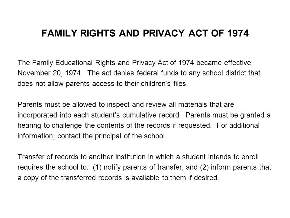 FAMILY RIGHTS AND PRIVACY ACT OF 1974 The Family Educational Rights and Privacy Act of 1974 became effective November 20, 1974.