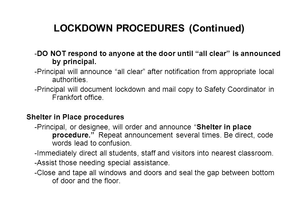 LOCKDOWN PROCEDURES (Continued) -DO NOT respond to anyone at the door until all clear is announced by principal.