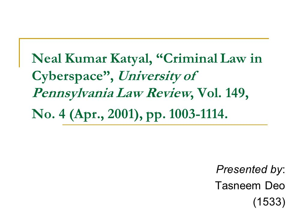 Neal Kumar Katyal, Criminal Law in Cyberspace , University of Pennsylvania Law Review, Vol.