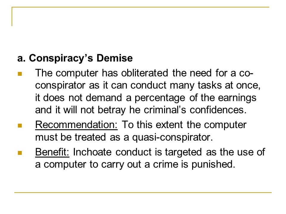 a. Conspiracy's Demise The computer has obliterated the need for a co- conspirator as it can conduct many tasks at once, it does not demand a percenta
