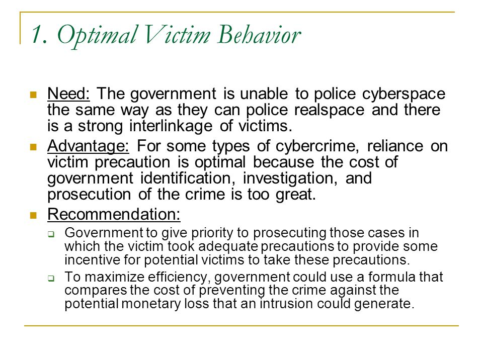 1. Optimal Victim Behavior Need: The government is unable to police cyberspace the same way as they can police realspace and there is a strong interli