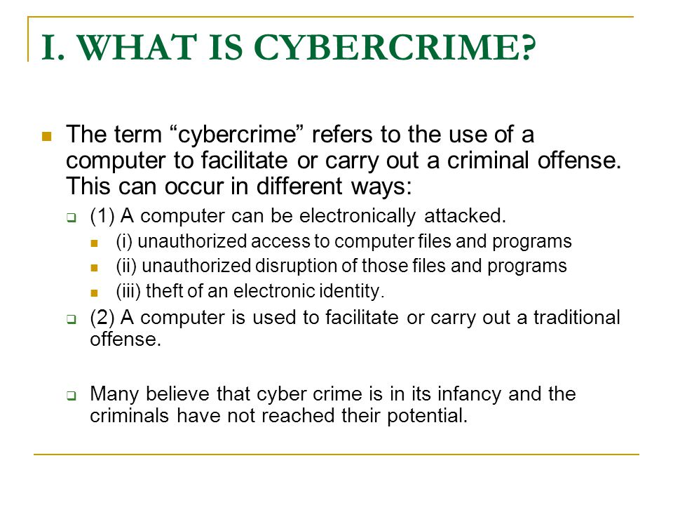 I. WHAT IS CYBERCRIME.
