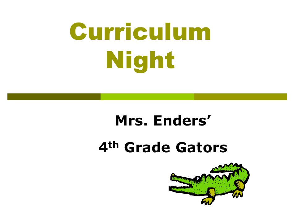 Curriculum Night Mrs. Enders' 4 th Grade Gators