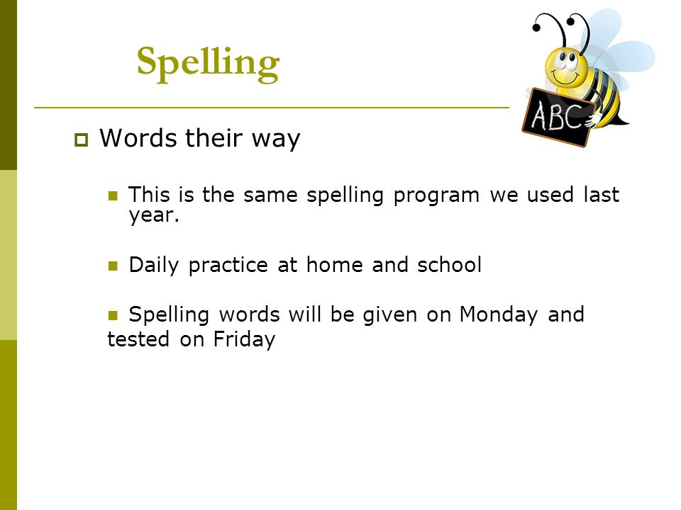Spelling  Words their way This is the same spelling program we used last year. Daily practice at home and school Spelling words will be given on Mond