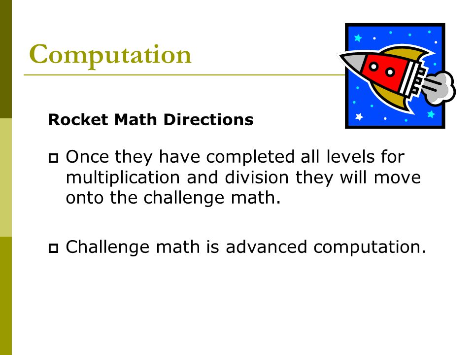 Computation Rocket Math Directions  Once they have completed all levels for multiplication and division they will move onto the challenge math.  Cha