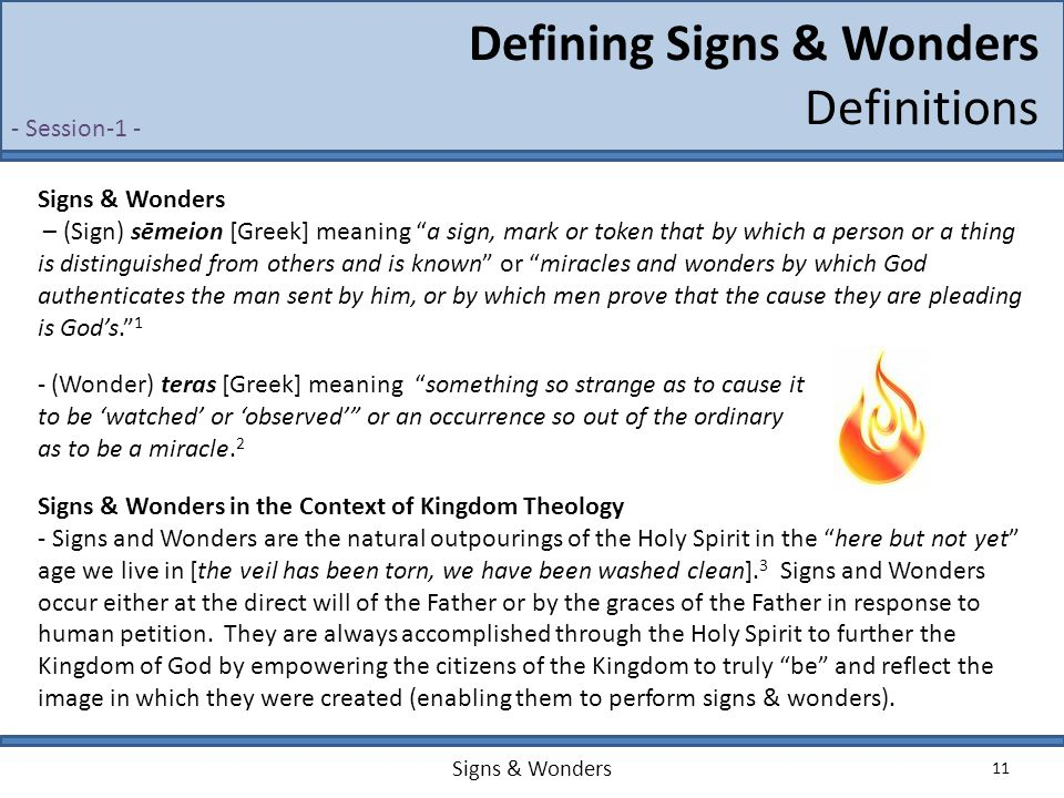 "Signs & Wonders 11 Defining Signs & Wonders Definitions Signs & Wonders – (Sign) sēmeion [Greek] meaning ""a sign, mark or token that by which a person"