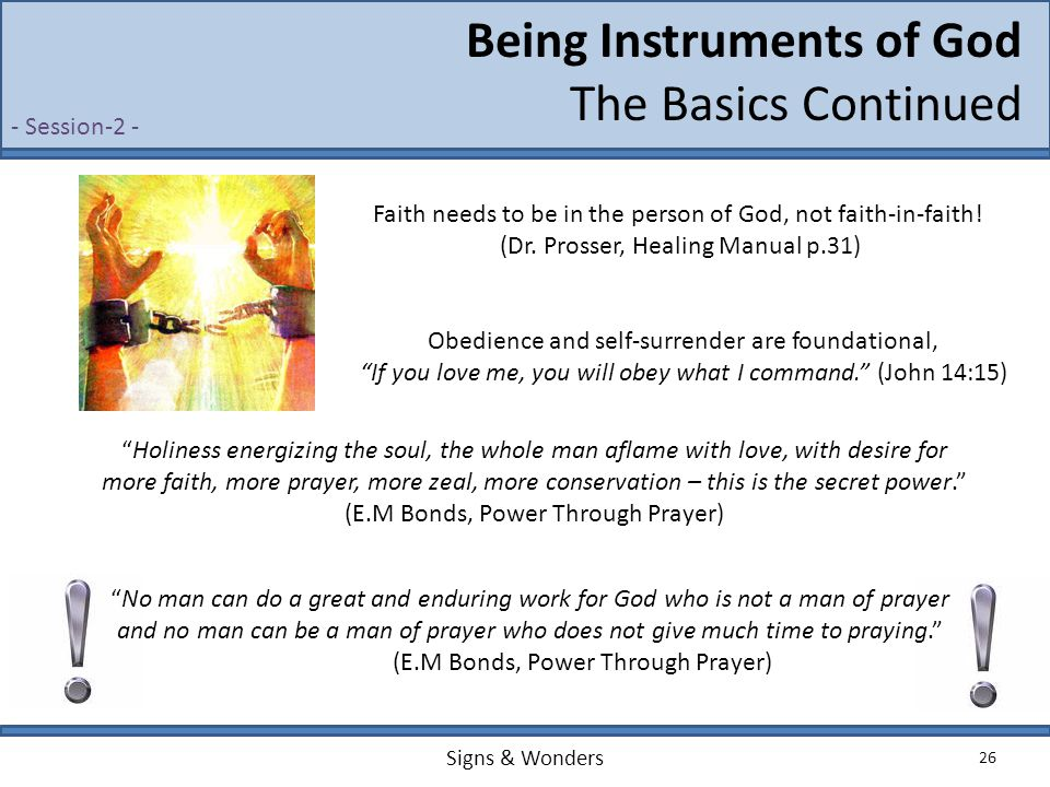 Signs & Wonders 26 Being Instruments of God The Basics Continued - Session-2 - Faith needs to be in the person of God, not faith-in-faith! (Dr. Prosse