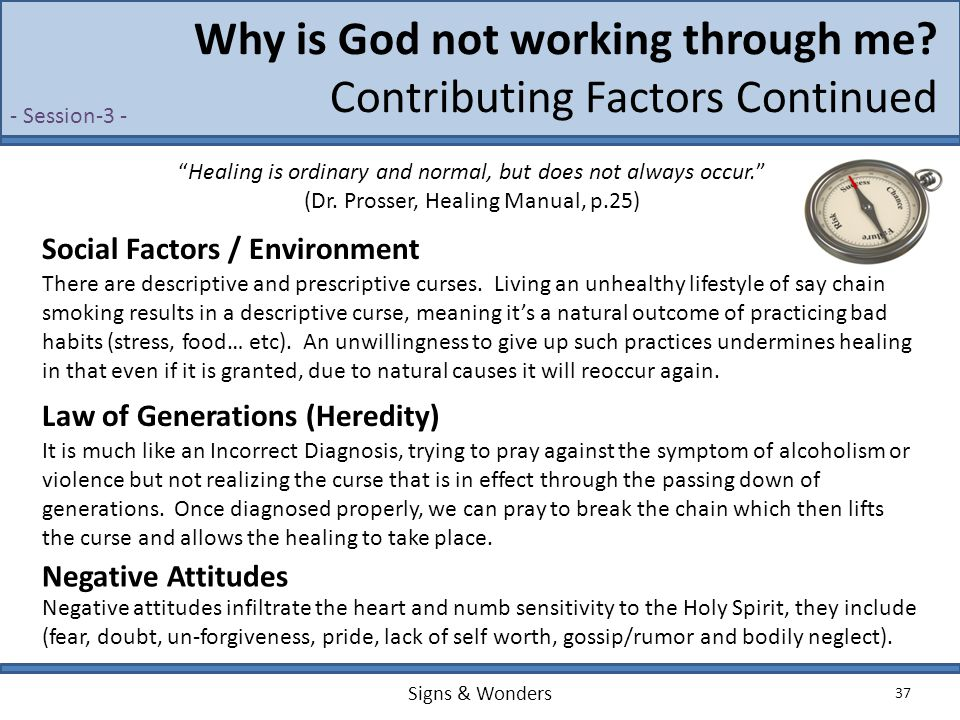 "Signs & Wonders 37 Why is God not working through me? Contributing Factors Continued ""Healing is ordinary and normal, but does not always occur."" (Dr."