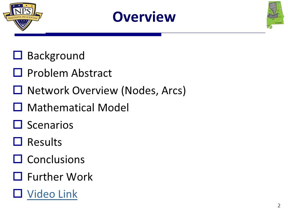 Overview  Background  Problem Abstract  Network Overview (Nodes, Arcs)  Mathematical Model  Scenarios  Results  Conclusions  Further Work  Video Link Video Link 2