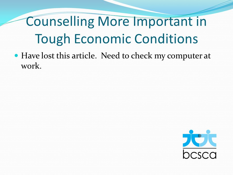 Counselling More Important in Tough Economic Conditions Have lost this article.