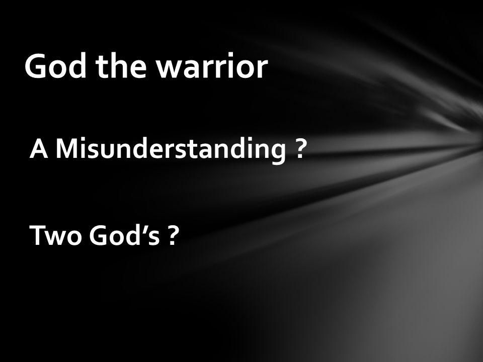 A Misunderstanding Two God's God the warrior