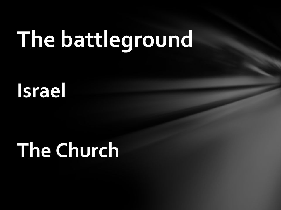Israel The Church The battleground