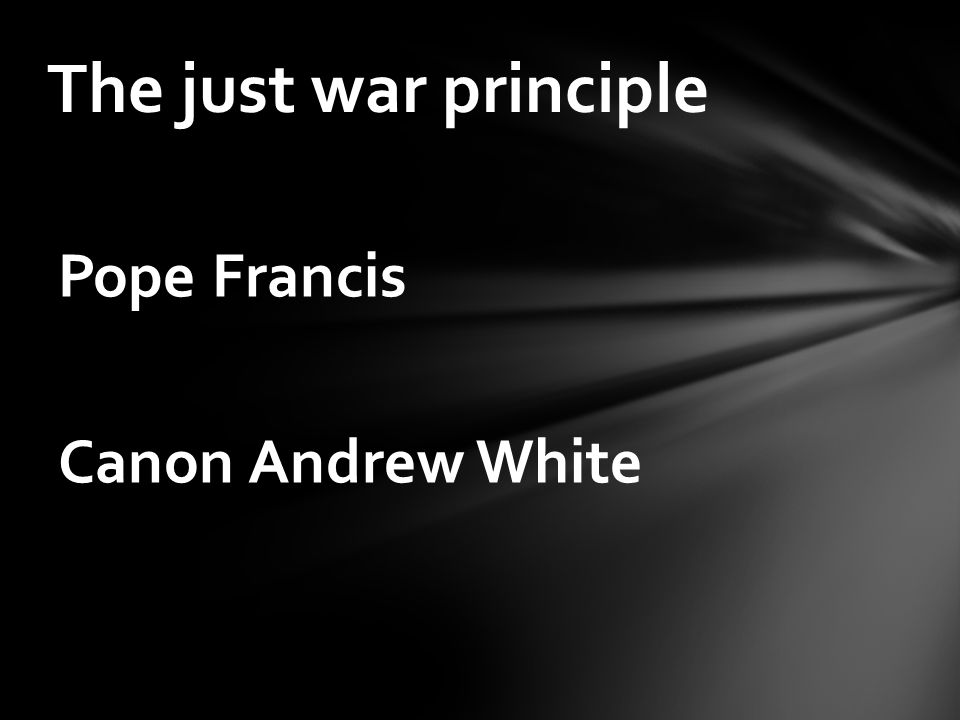 Pope Francis Canon Andrew White The just war principle
