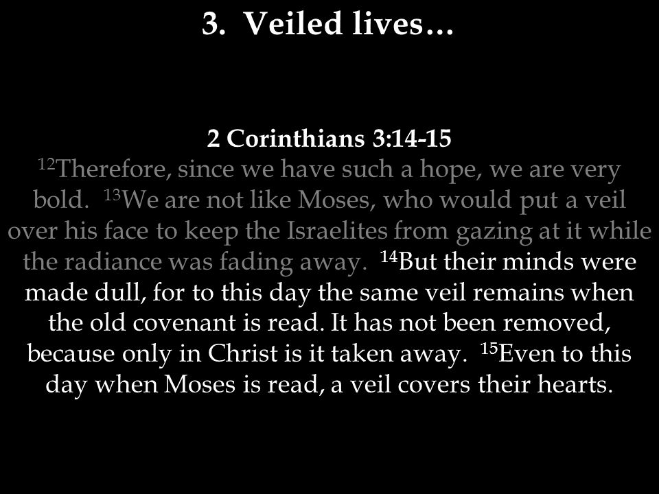 2 Corinthians 3:14-15 12 Therefore, since we have such a hope, we are very bold.