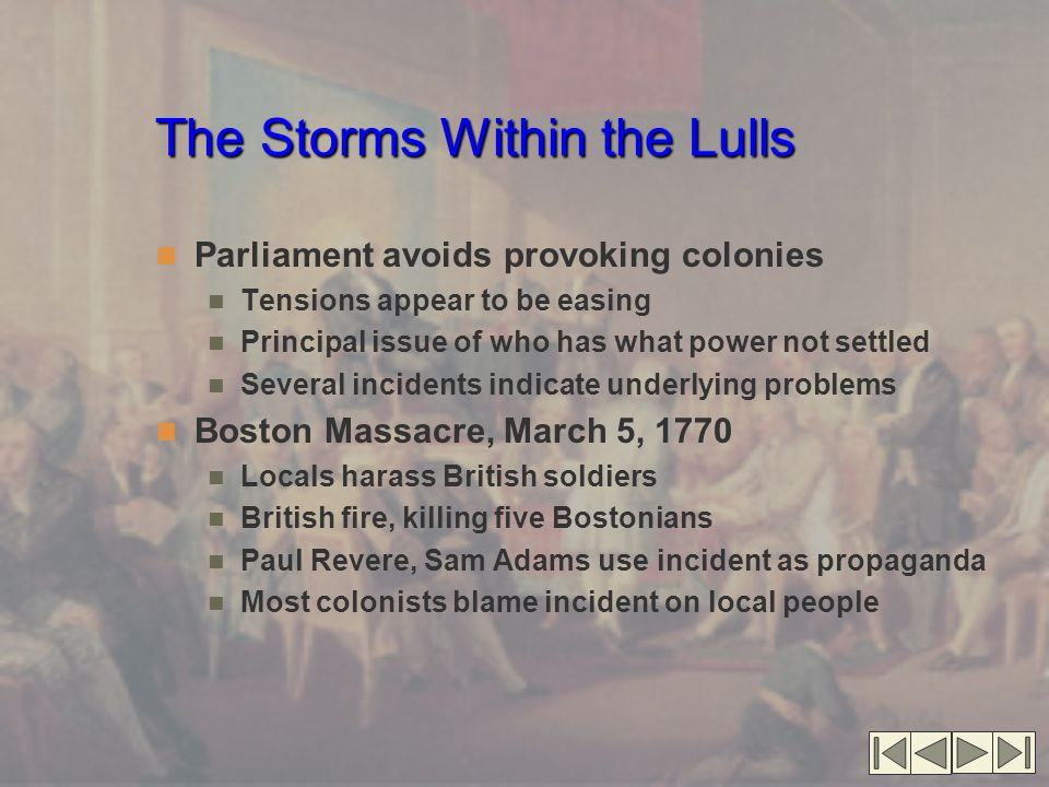 The Storms Within the Lulls Parliament avoids provoking colonies Tensions appear to be easing Principal issue of who has what power not settled Severa