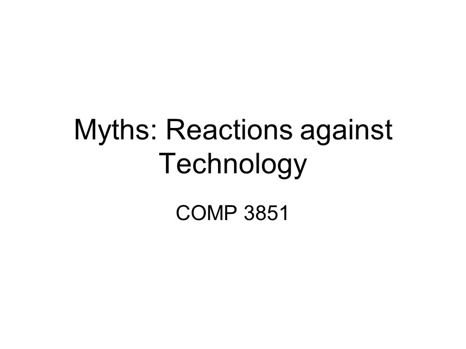 Myths: Reactions against Technology COMP 3851