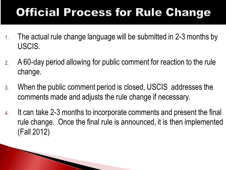 1. The actual rule change language will be submitted in 2-3 months by USCIS.