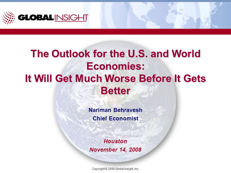 Copyright © 2008 Global Insight, Inc. The Outlook for the U.S.