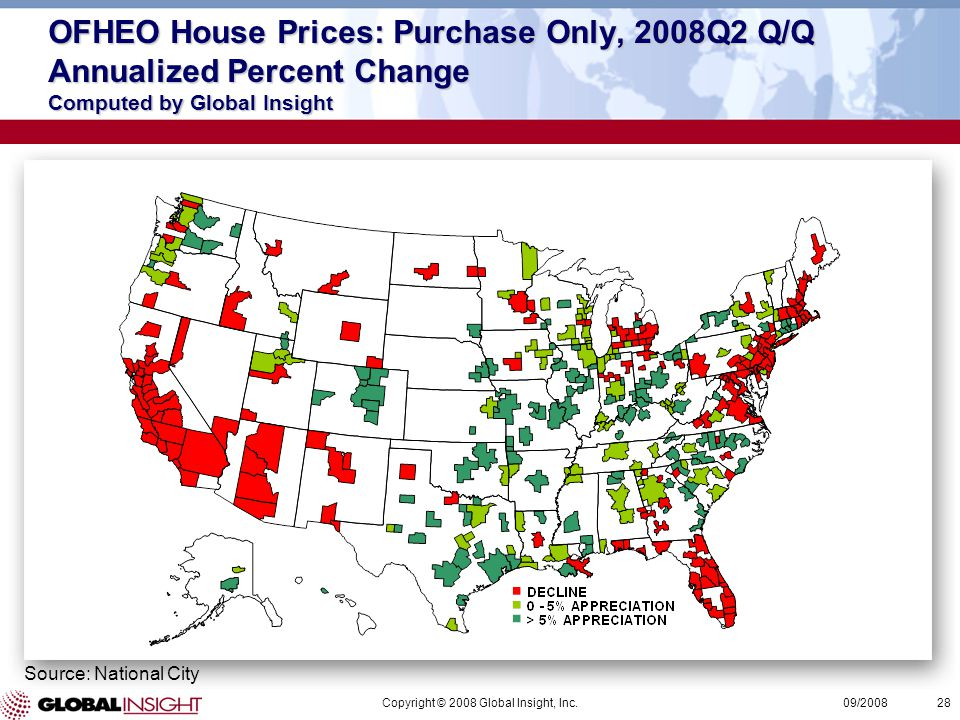 Copyright © 2008 Global Insight, Inc.28 09/2008 OFHEO House Prices: Purchase Only, 2008Q2 Q/Q Annualized Percent Change Computed by Global Insight Source: National City