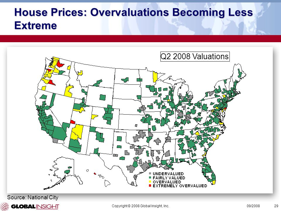 Copyright © 2008 Global Insight, Inc.29 09/2008 House Prices: Overvaluations Becoming Less Extreme Source: National City Q2 2008 Valuations