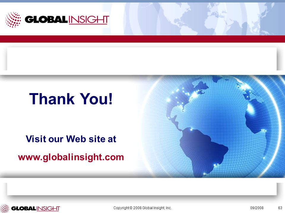 Copyright © 2008 Global Insight, Inc.63 09/2008 Thank You.