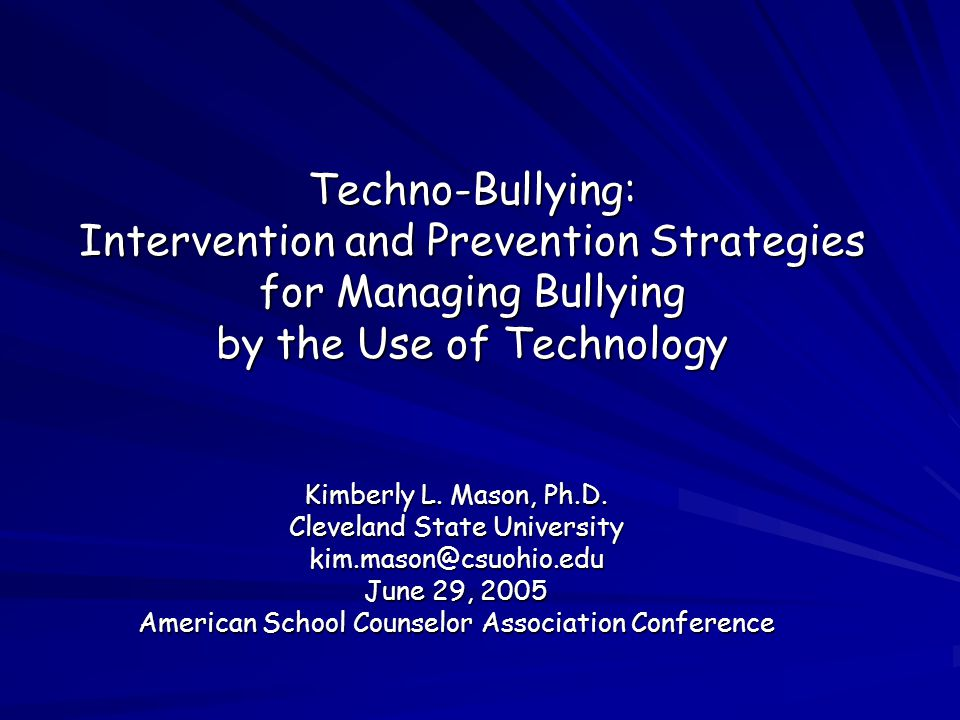 Techno-Bullying: Intervention and Prevention Strategies for Managing Bullying by the Use of Technology Kimberly L.