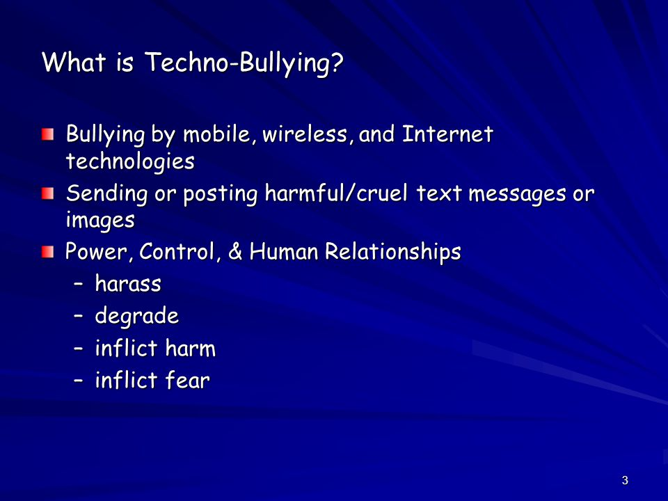 4 Forms of Techno-Bullying FlamingHarassmentCyberstalking Denigration (put-downs) Masquerade Outing and Trickery Exclusion