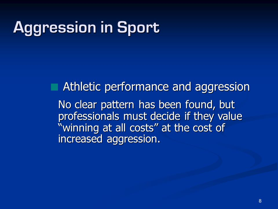 """8 Aggression in Sport Athletic performance and aggression No clear pattern has been found, but professionals must decide if they value """"winning at all"""