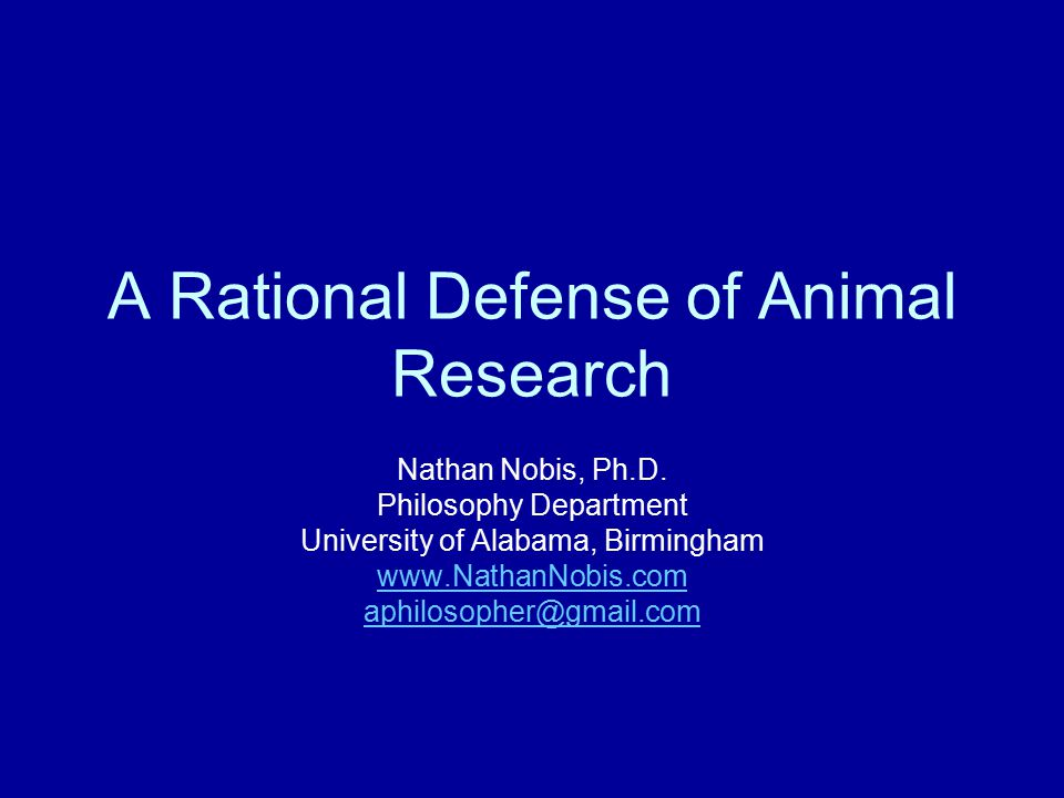 A Rational Defense of Animal Research Nathan Nobis, Ph.D.
