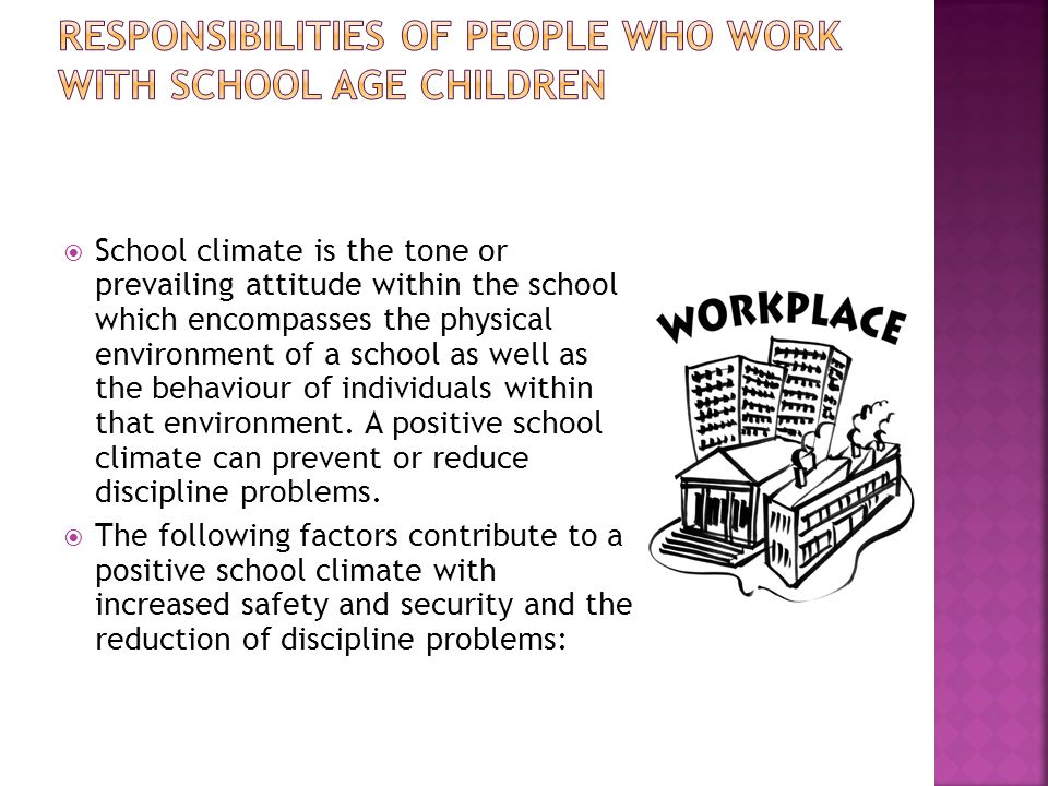  School climate is the tone or prevailing attitude within the school which encompasses the physical environment of a school as well as the behaviour of individuals within that environment.